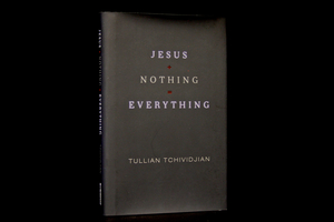 Tullian's Seminal Work. Jesus + Nothing = Everything